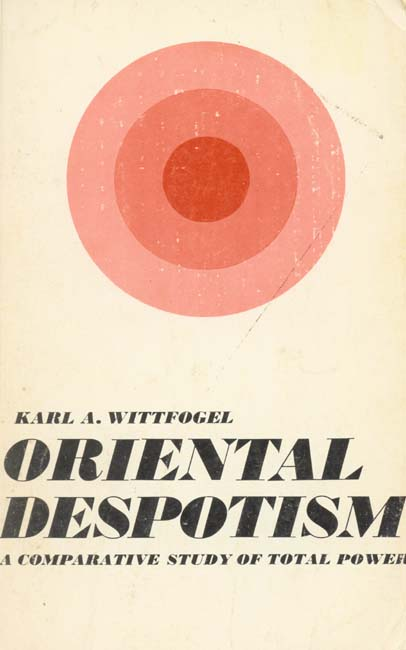 oriental despotism thesis Reading lolita in tehran: opening neo-orientalism's pandora's box    imaginings of persia1 as the realm of luxury, excess, despotism, and.